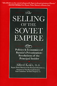 The Selling of the Soviet Empire: Politics & Economics of Russia's Privatization-Revelations of the Principal Insider Автор Альфред Кох Alfred Kokh инфо 11484m.